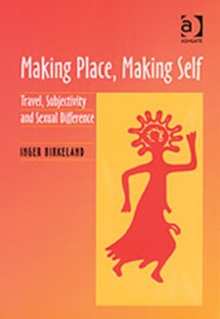 Making Place, Making Self : Travel, Subjectivity and Sexual Difference, Hardback Book