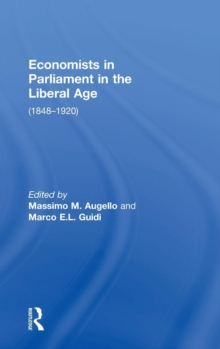 Economists in Parliament in the Liberal Age : (1848-1920), Hardback Book