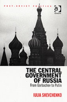 The Central Government of Russia : From Gorbachev to Putin, Hardback Book
