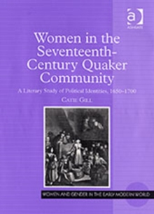 Women in the Seventeenth-century Quaker Community : A Literary Study of Political Identities, 1650-1700, Hardback Book