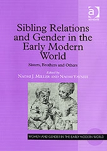 Sibling Relations and Gender in the Early Modern World : Sisters, Brothers and Others, Hardback Book