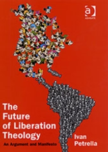 The Future of Liberation Theology : An Argument and Manifesto, Hardback Book