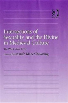 Intersections of Sexuality and the Divine in Medieval Culture : The Word Made Flesh, Hardback Book