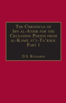 The Chronicle of Ibn al-Athir for the Crusading Period from al-Kamil fi'l-Ta'rikh. Part 1 : The Years 491-541/1097-1146: The Coming of the Franks and the Muslim Response, Hardback Book