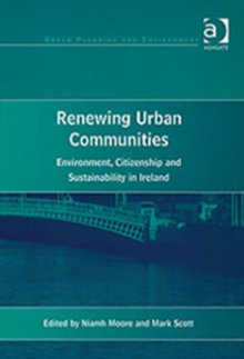 Renewing Urban Communities : Environment, Citizenship and Sustainability in Ireland, Hardback Book