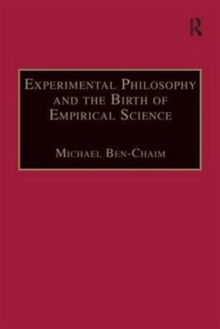 Experimental Philosophy and the Birth of Empirical Science : Boyle, Locke and Newton, Hardback Book
