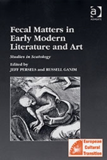 Fecal Matters in Early Modern Literature and Art : Studies in Scatology, Hardback Book