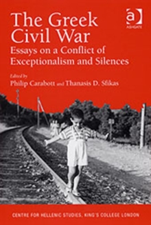 The Greek Civil War : Essays on a Conflict of Exceptionalism and Silences, Hardback Book