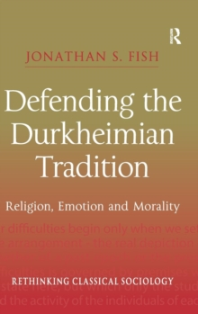 Defending the Durkheimian Tradition : Religion, Emotion and Morality, Hardback Book