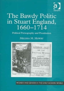 The Bawdy Politic in Stuart England, 1660-1714 : Political Pornography and Prostitution, Hardback Book