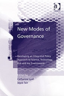 New Modes of Governance : Developing an Integrated Policy Approach to Science, Technology, Risk and the Environment, Hardback Book
