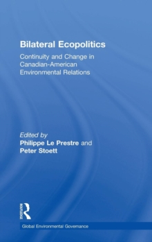 Bilateral Ecopolitics : Continuity and Change in Canadian-American Environmental Relations, Hardback Book