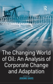 The Changing World of Oil: An Analysis of Corporate Change and Adaptation, Hardback Book