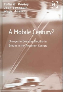 A Mobile Century? : Changes in Everyday Mobility in Britain in the Twentieth Century, Hardback Book