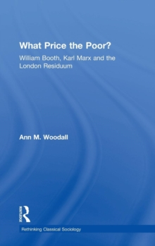 What Price the Poor? : William Booth, Karl Marx and the London Residuum, Hardback Book