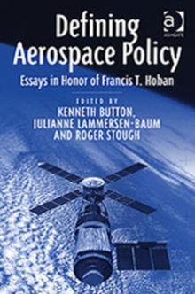 Defining Aerospace Policy : Essays in Honor of Francis T. Hoban, Hardback Book