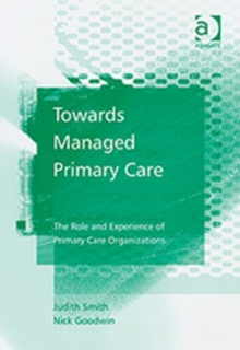 Towards Managed Primary Care : The Role and Experience of Primary Care Organizations, Hardback Book