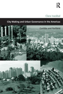 City Making and Urban Governance in the Americas : Curitiba and Portland, Hardback Book