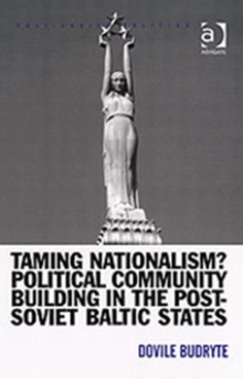 Taming Nationalism? Political Community Building in the Post-Soviet Baltic States, Hardback Book