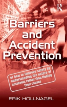 Barriers and Accident Prevention : Or How to Improve Safety by Understanding the Nature of Accidents Rather Than Finding Their Causes, Hardback Book