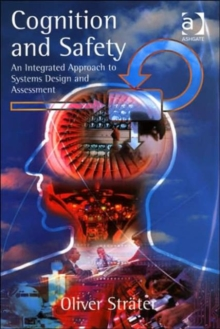 Cognition and Safety : An Integrated Approach to Systems Design and Assessment, Hardback Book