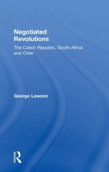 Negotiated Revolutions : The Czech Republic, South Africa and Chile, Hardback Book