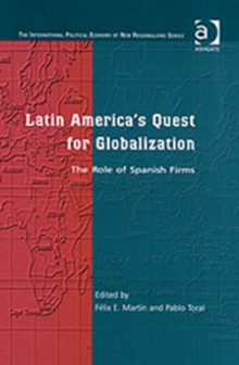 Latin America's Quest for Globalization : The Role of Spanish Firms, Hardback Book
