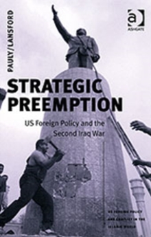 Strategic Preemption : US Foreign Policy and the Second Iraq War, Paperback / softback Book