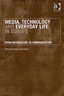Media, Technology and Everyday Life in Europe : From Information to Communication, Hardback Book