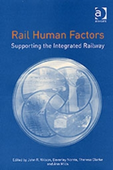 Rail Human Factors : Supporting the Integrated Railway, Hardback Book