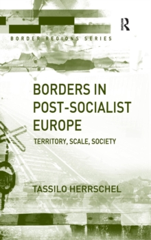 Borders in Post-Socialist Europe : Territory, Scale, Society, Hardback Book