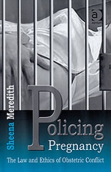 Policing Pregnancy : The Law and Ethics of Obstetric Conflict, Hardback Book