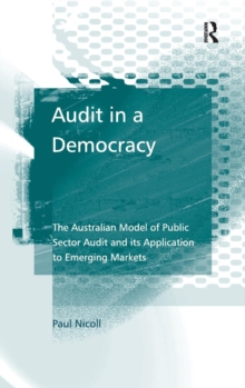 Audit in a Democracy : The Australian Model of Public Sector Audit and its Application to Emerging Markets, Hardback Book