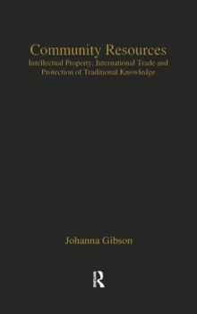 Community Resources : Intellectual Property, International Trade and Protection of Traditional Knowledge, Hardback Book