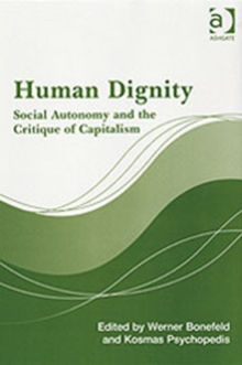 Human Dignity : Social Autonomy and the Critique of Capitalism, Hardback Book