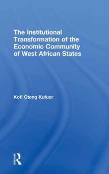 The Institutional Transformation of the Economic Community of West African States, Hardback Book