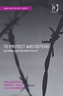 To Protect and Defend : US Homeland Security Policy, Hardback Book