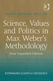 Science, Values and Politics in Max Weber's Methodology : New Expanded Edition, Hardback Book