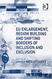 EU Enlargement, Region Building and Shifting Borders of Inclusion and Exclusion, Hardback Book