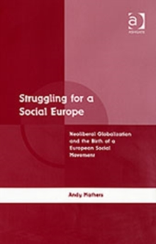 Struggling for a Social Europe : Neoliberal Globalization and the Birth of a European Social Movement, Hardback Book