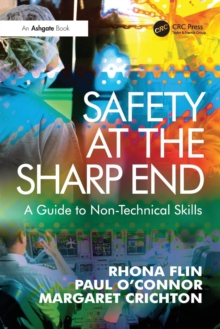 Safety at the Sharp End : A Guide to Non-technical Skills, Paperback Book