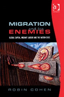 Migration and Its Enemies : Global Capital, Migrant Labour and the Nation-state, Hardback Book
