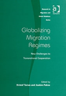 Globalizing Migration Regimes : New Challenges to Transnational Cooperation, Hardback Book