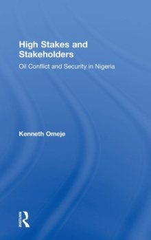High Stakes and Stakeholders : Oil Conflict and Security in Nigeria, Hardback Book