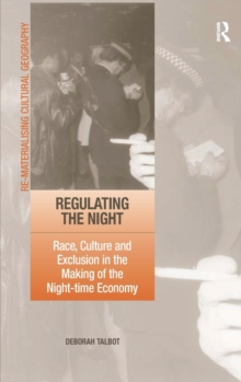 Regulating the Night : Race, Culture and Exclusion in the Making of the Night-time Economy, Hardback Book