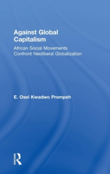 Against Global Capitalism : African Social Movements Confront Neoliberal Globalization, Hardback Book