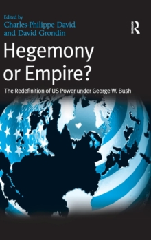 Hegemony or Empire? : The Redefinition of US Power Under George W. Bush, Hardback Book