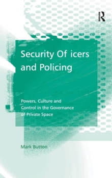Security Officers and Policing : Powers, Culture and Control in the Governance of Private Space, Hardback Book