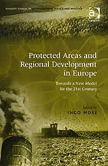 Protected Areas and Regional Development in Europe : Towards a New Model for the 21st Century, Hardback Book