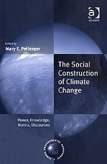 The Social Construction of Climate Change : Power, Knowledge, Norms, Discourses, Hardback Book
